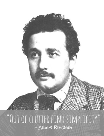 Einstein, the genius, gets to simplicity through clutter-so can we